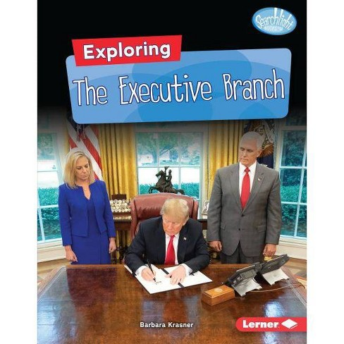 Exploring the Executive Branch - (Searchlight Books (Tm) -- Getting Into Government) (Hardcover) - image 1 of 1