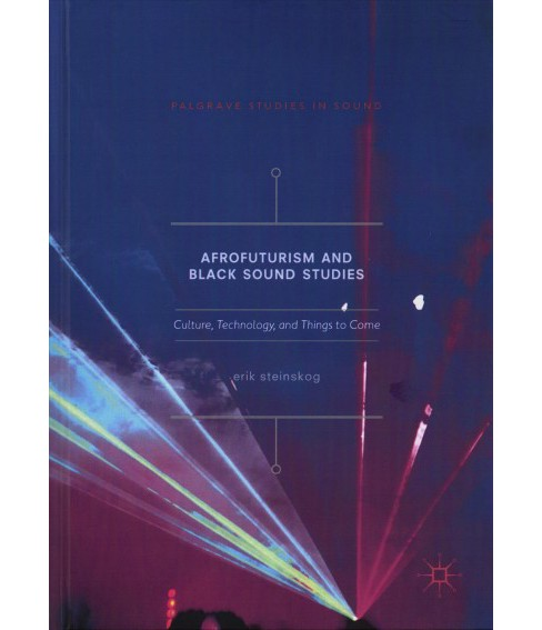 Afrofuturism and Black Sound Studies : Culture, Technology, and Things to Come -  (Hardcover) - image 1 of 1