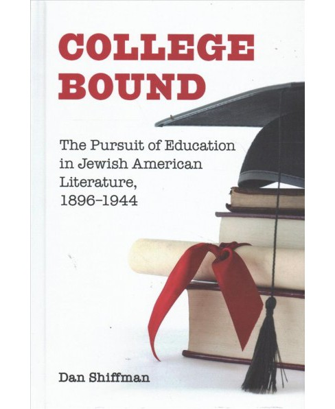 College Bound : The Pursuit of Education in Jewish American Literature, 1896-1944 (Hardcover) (Dan - image 1 of 1