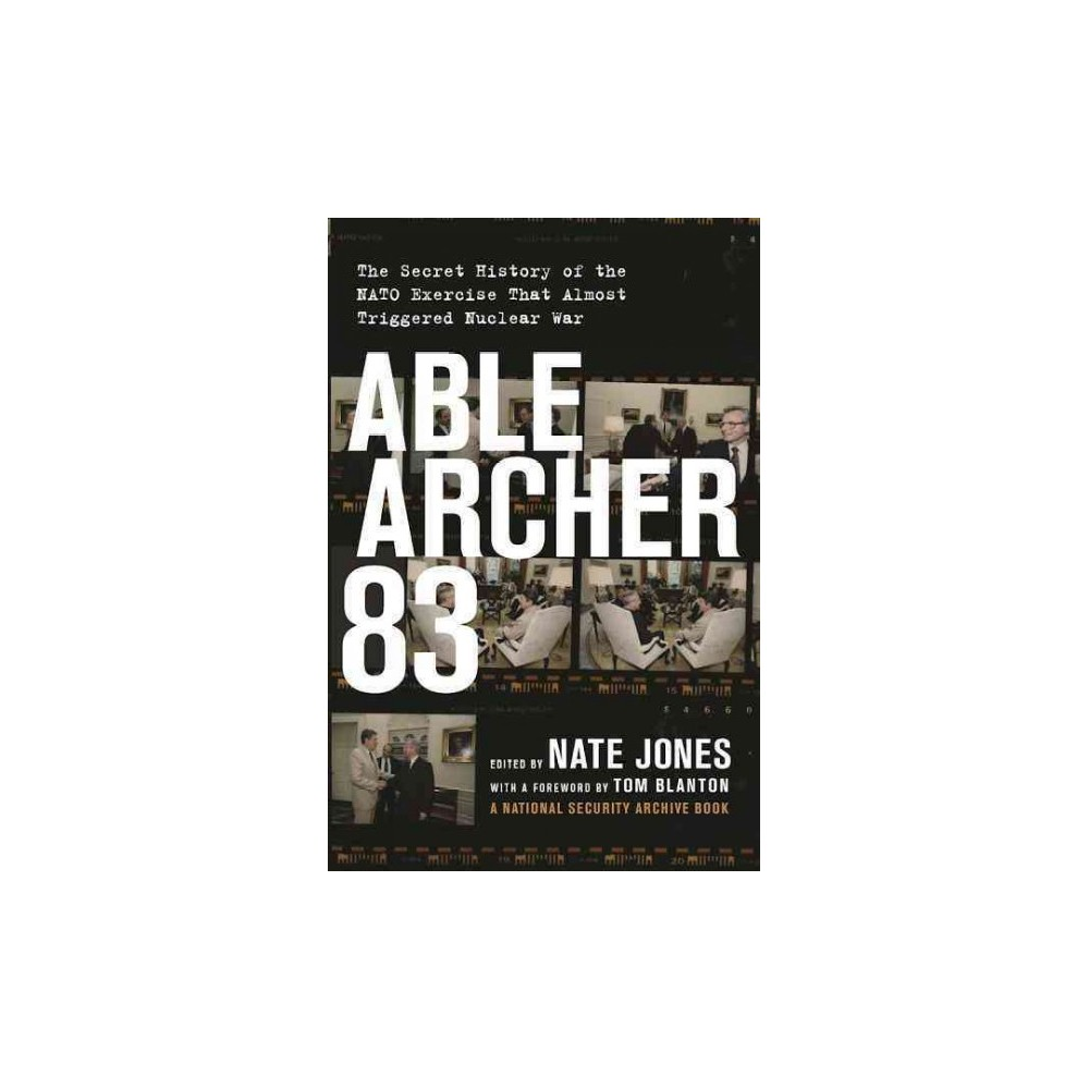 Able Archer 83 : The Secret History of the Nato Exercise That Almost Triggered Nuclear War (Hardcover)
