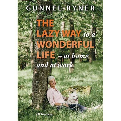 The Lazy Way to a Wonderful Life - at home and at work - by  Gunnel Ryner (Paperback)