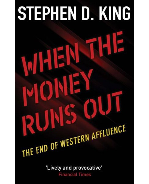 When the Money Runs Out : The End of Western Affluence -  Updated by Stephen D. King (Paperback) - image 1 of 1
