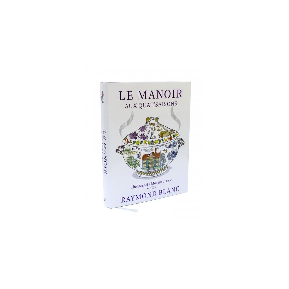 Le Manoir Aux Quat'saisons : The Story of a Modern Classic (Hardcover) (Raymond Blanc)