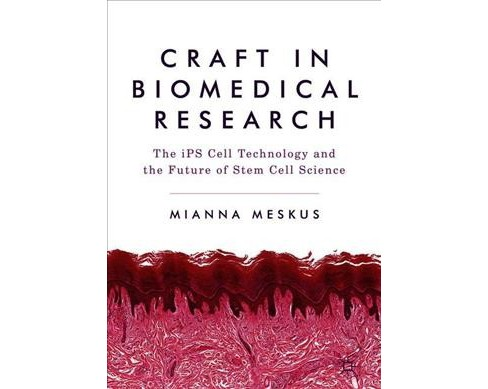 Craft in Biomedical Research : The Ips Cell Technology and the Future of Stem Cell Science - (Hardcover)  - image 1 of 1