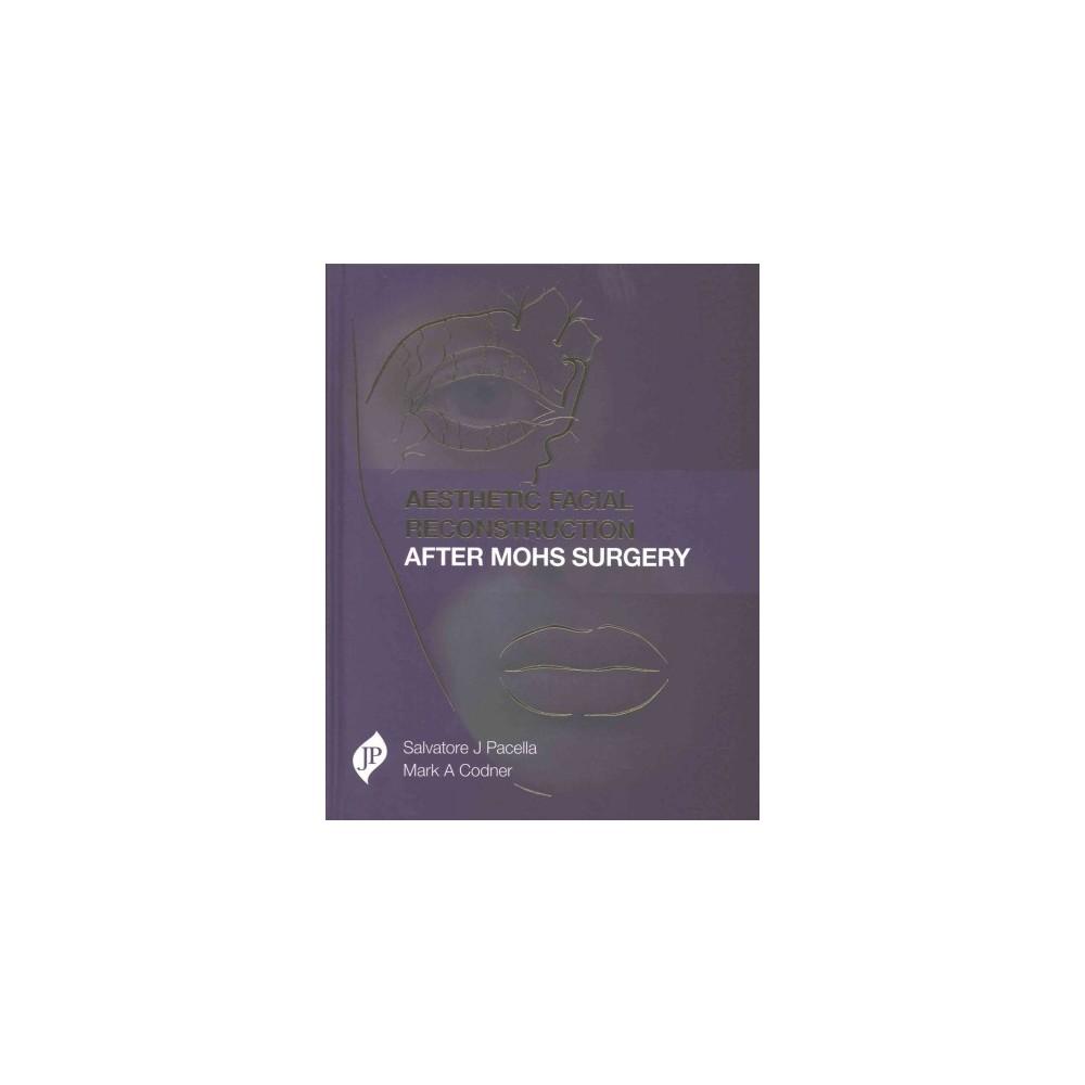 Aesthetic Facial Reconstruction After MOHs Surgery (Hardcover) (M.D. Salvatore J. Pacella & M.D. Mark A. Aesthetic Facial Reconstruction After MOHs Surgery (Hardcover) (M.D. Salvatore J. Pacella & M.D. Mark A.