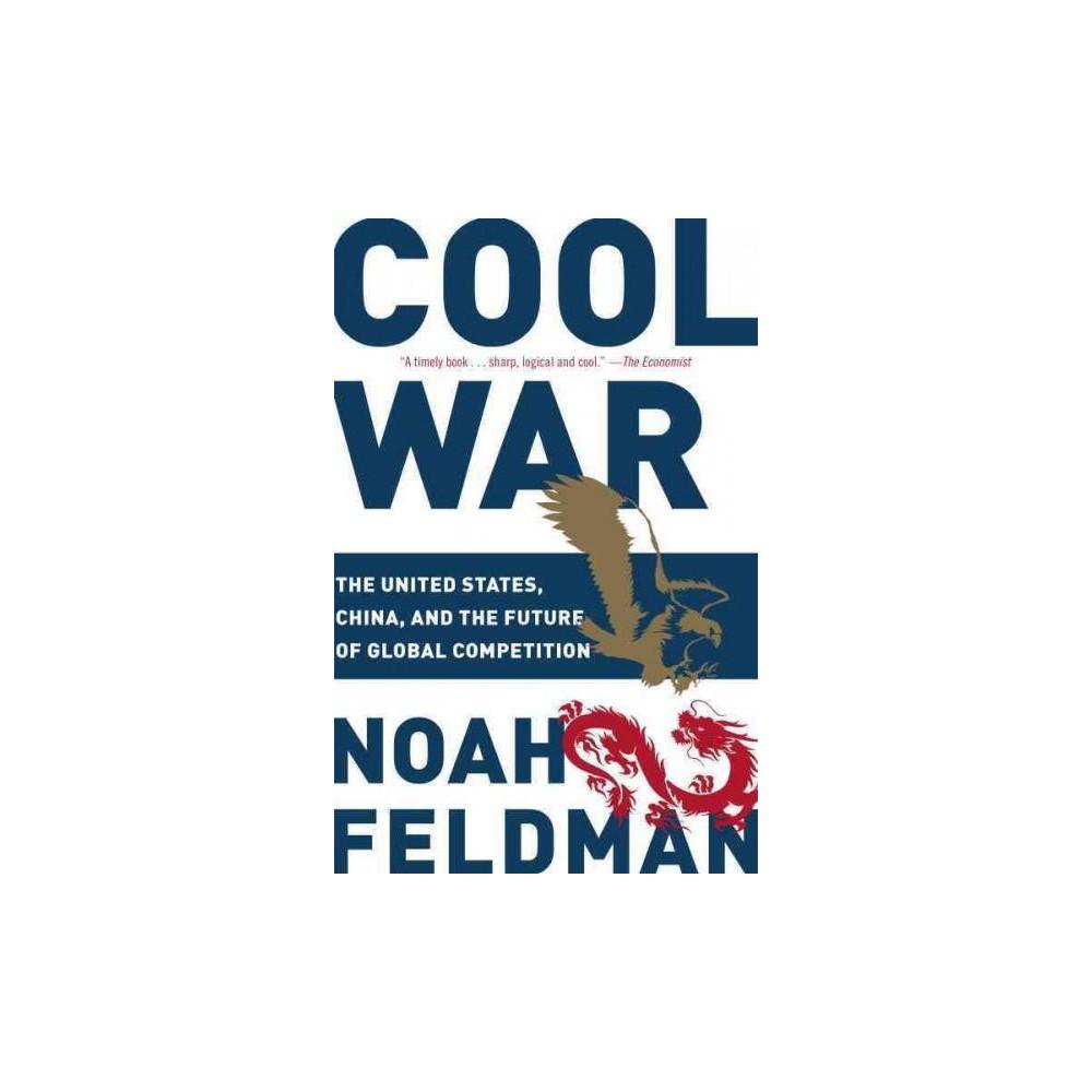Cool War : The Future of Global Competition (Reprint) (Paperback) (Noah Feldman)