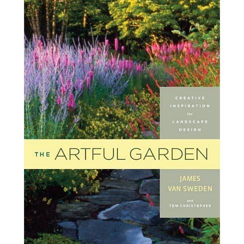 The Artful Garden - by  James Van Sweden & Tom Christopher (Hardcover) - image 1 of 1