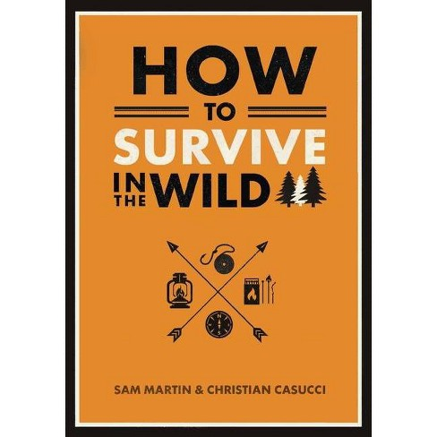 How to Survive in the Wild - 2 Edition by  Christian Casucci & Sam Martin (Paperback) - image 1 of 1