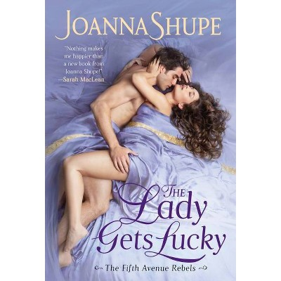 The Lady Gets Lucky - (The Fifth Avenue Rebels) by  Joanna Shupe (Paperback)
