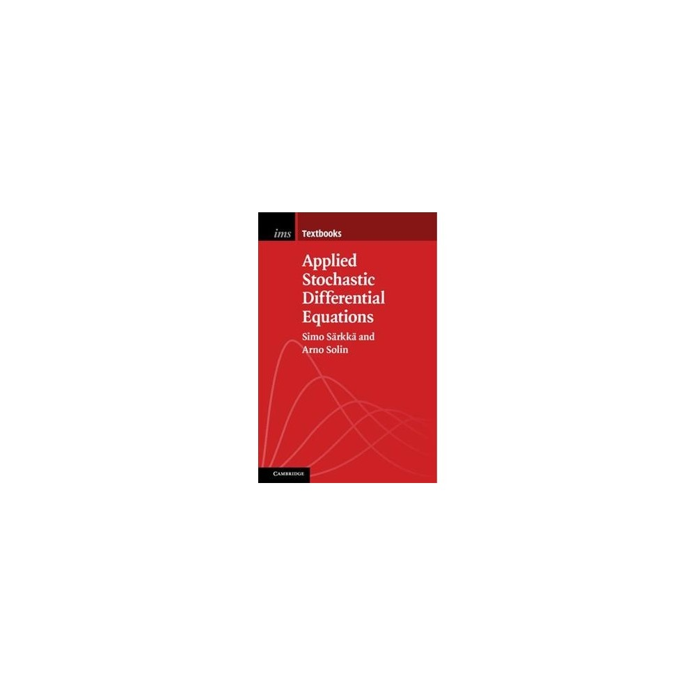 Applied Stochastic Differential Equations - by Simo Sã¤rkk㤠& Arno Solin (Paperback)