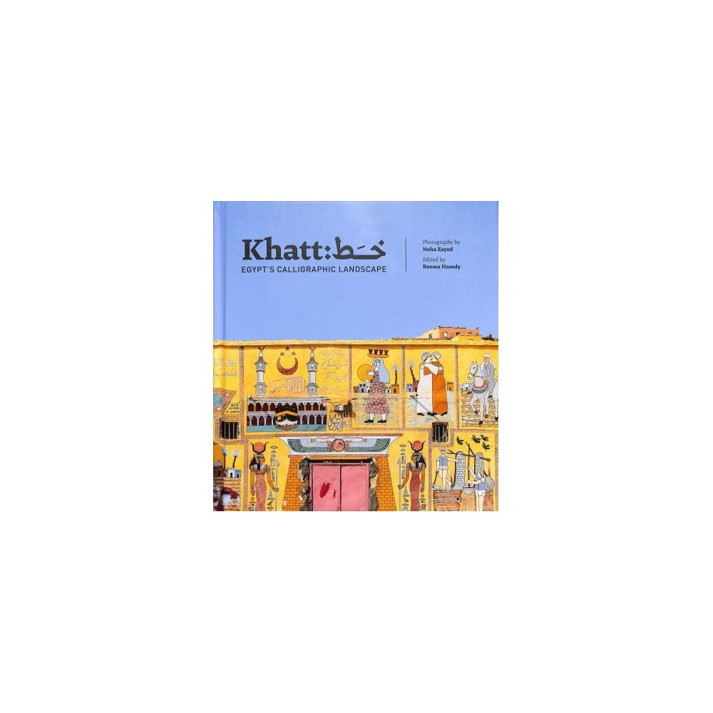 Khatt : Egypt's Calligraphic Landscape - (Hardcover)