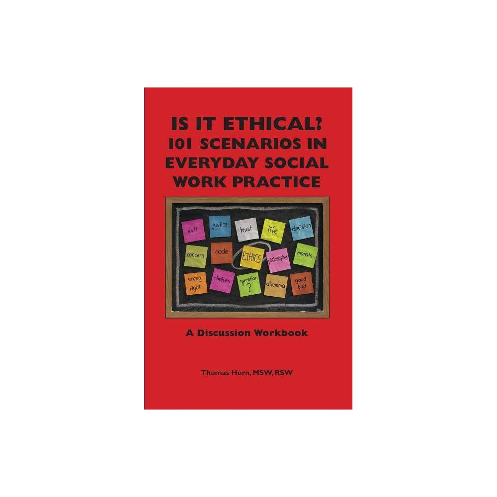 Is It Ethical 101 Scenarios In Everyday Social Work Practice By Thomas Horn Paperback