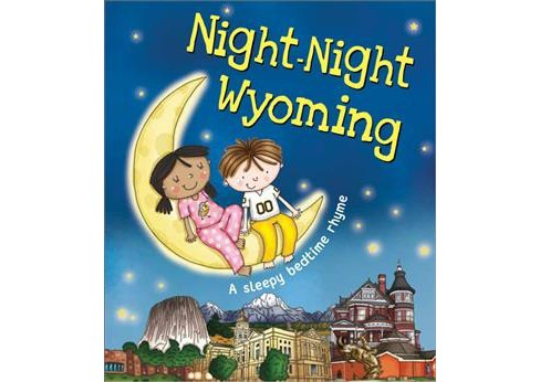 Night-Night Wyoming : A Sleepy Bedtime Rhyme -  by Katherine Sully (Hardcover) - image 1 of 1