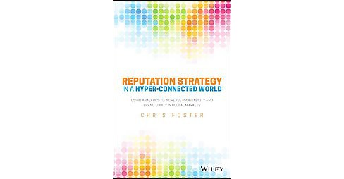 Reputation Strategy and Analytics in a Hyper-Connected World (Hardcover) (Chris Foster) - image 1 of 1