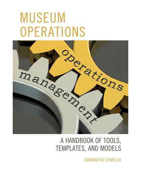 Museum Operations : A Handbook of Tools, Templates, and Models (Paperback) (Samantha Chmelik) - image 1 of 1
