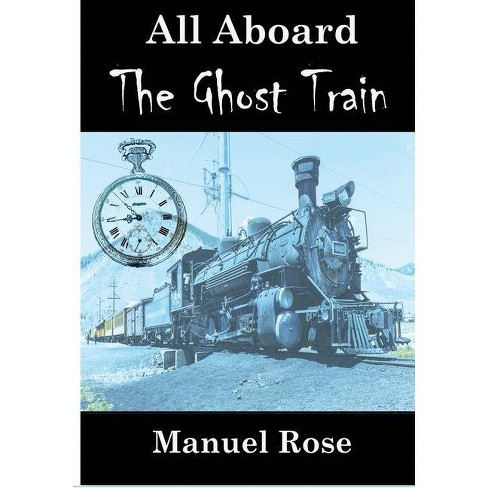 All Aboard The Ghost Train - by  Manuel Rose (Paperback) - image 1 of 1