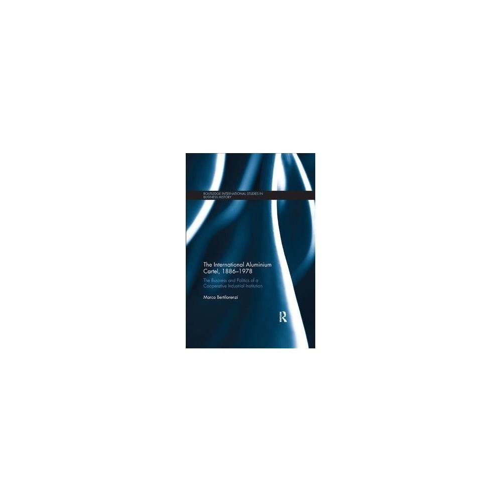 International Aluminium Cartel, 1886-1978 : The Business and Politics of a Cooperative Industrial