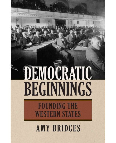 Democratic Beginnings : Founding the Western States (Hardcover) (Amy Bridges) - image 1 of 1