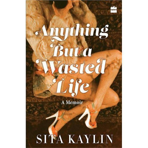 Anything But a Wasted Life - by  Sita Kaylin (Paperback) - image 1 of 1