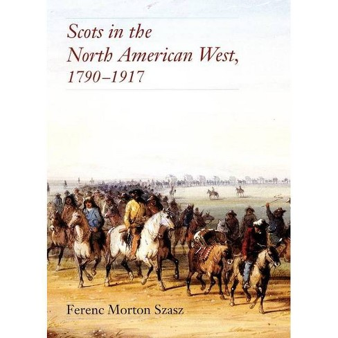Scots in the North American West - by  Fernec Morton Szasz (Hardcover) - image 1 of 1