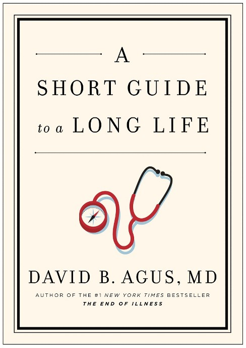 A Short Guide to a Long Life (Hardcover) by David Agus M.D. - image 1 of 2