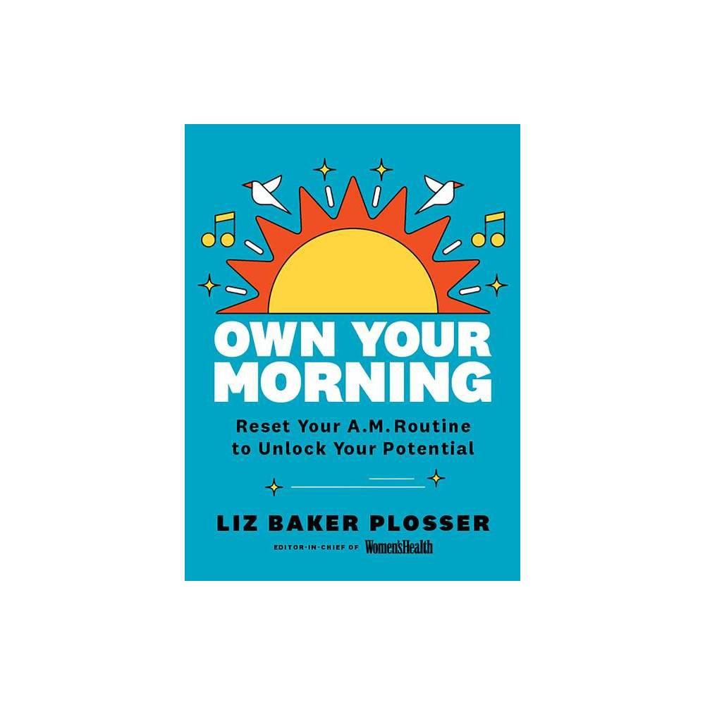 Women S Health Own Your Morning By Liz Baker Plosser Hardcover