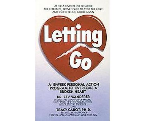 Letting Go : A 12-Week Personal Action Program to Overcome a Roken Heart (Reissue) (Paperback) (Tracy - image 1 of 1