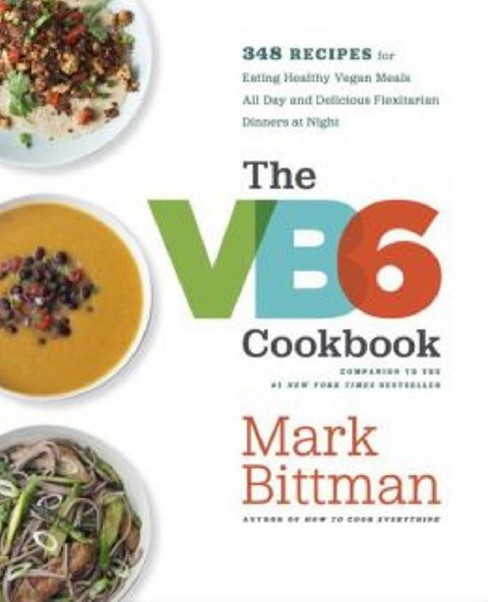 VB6 Cookbook : More Than 350 Recipes for Healthy Vegan Meals All Day and Delicious Flexitarian Dinners - image 1 of 1