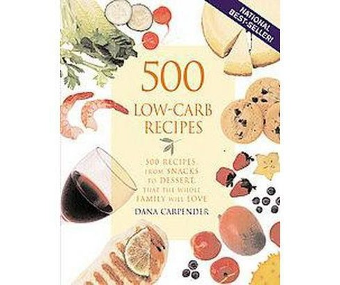 500 Low-carb Recipes : 500 Recipes, from Snacks to Dessert, That the Whole Family Will Love (Paperback) - image 1 of 1