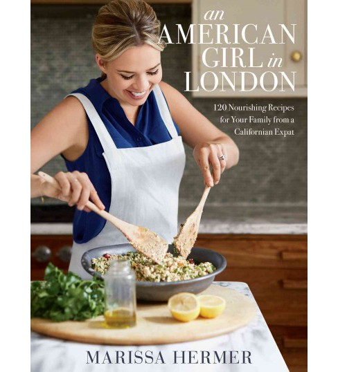 American Girl in London : 120 Nourishing Recipes for Your Family from a Californian Expat (Hardcover) - image 1 of 1