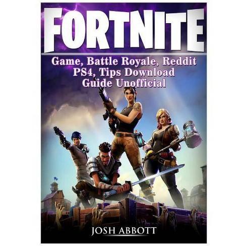 Fortnite Game, Battle Royale, Reddit, PS4, Tips, Download Guide Unofficial  - by Josh Abbott (Paperback)