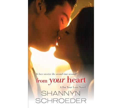 From Your Heart -  (For Your Love) by Shannyn Schroeder (Paperback) - image 1 of 1