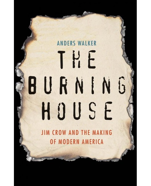 Burning House : Jim Crow and the Making of Modern America -  by Anders Walker (Hardcover) - image 1 of 1