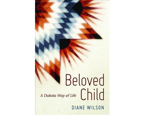 Beloved Child : A Dakota Way of Life (Reprint) (Paperback) (Diane Wilson) - image 1 of 1