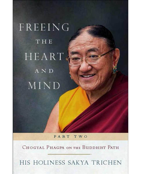 Freeing the Heart and Mind : Chogyal Phagpa on the Buddhist Path -  (Paperback) - image 1 of 1