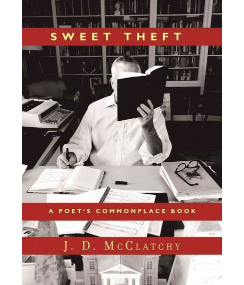 Sweet Theft : A Poet's Commonplace Book (Reprint) (Paperback) (J. D. McClatchy) - image 1 of 1