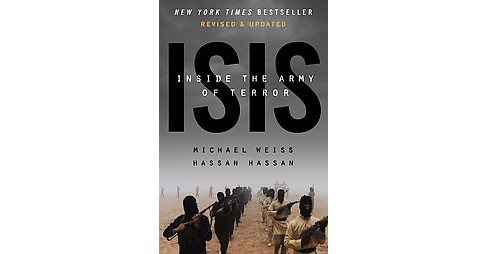 Isis : Inside the Army of Terror (Updated / Revised) (Hardcover) (Michael Weiss & Hassan Hassan) - image 1 of 1