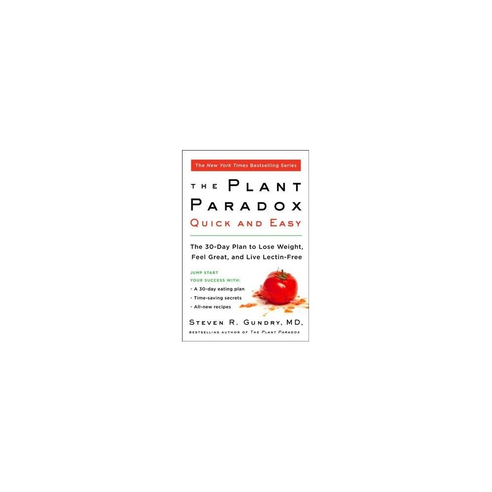Plant Paradox Quick and Easy : The 30-Day Plan to Lose Weight, Feel Great, and Live Lectin-Free