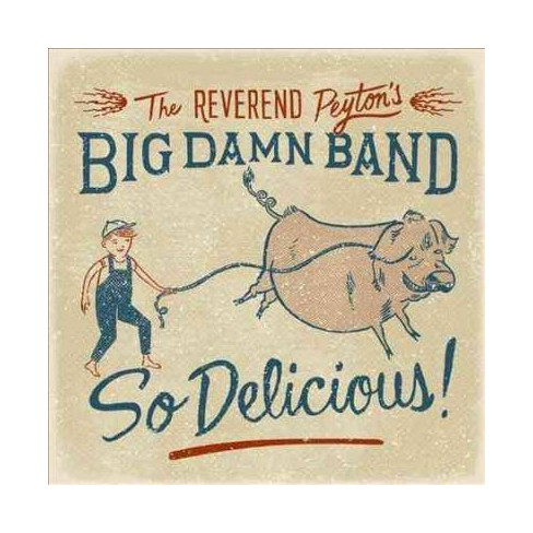The Reverend Peyton's Big Damn - So Delicious (CD) - image 1 of 1