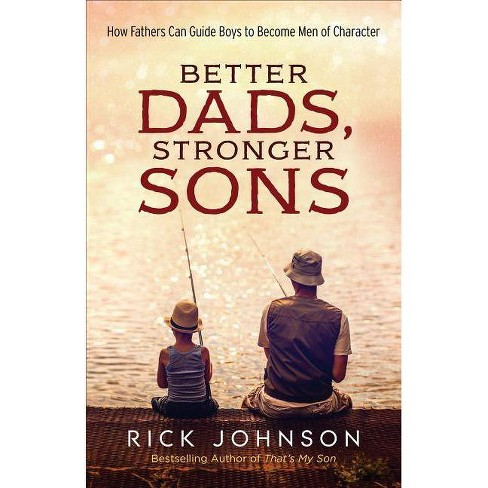 Better Dads, Stronger Sons - by  Rick Johnson (Paperback) - image 1 of 1