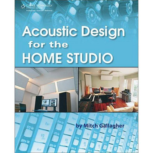 Acoustic Design for the Home Studio - by  Mitch Gallagher (Paperback) - image 1 of 1