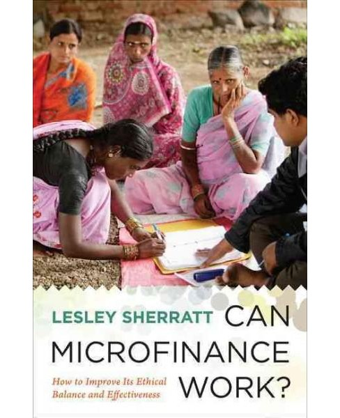 Can Microfinance Work? : How to Improve Its Ethical Balance and Effectiveness (Hardcover) (Lesley - image 1 of 1