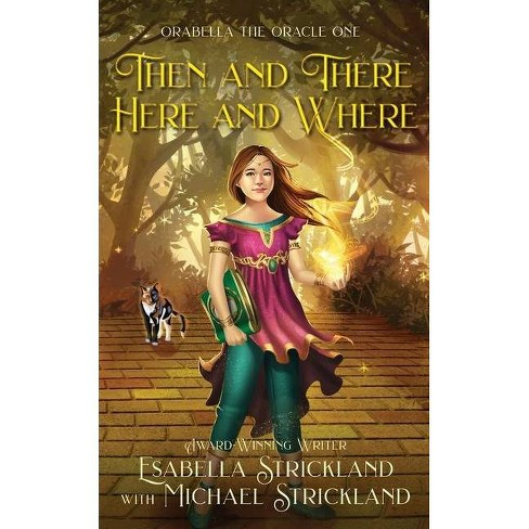 Then and There, Here and Where - by  Esabella Strickland & Michael Strickland (Paperback) - image 1 of 1