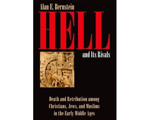 Hell and Its Rivals : Death and Retribution Among Christians, Jews, and Muslims in the Early Middle Ages - image 1 of 1