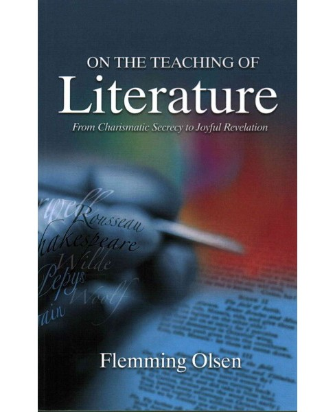 On the Teaching of Literature : From Charismatic Secrecy to Joyful Revelation (Paperback) (Flemming - image 1 of 1