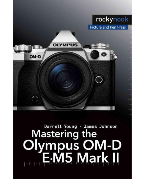 Mastering the Olympus OM-D E-M5 Mark II (Paperback) (Darrell Young) - image 1 of 1