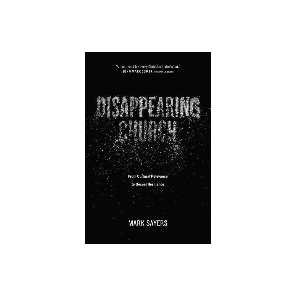 Disappearing Church By Mark Sayers Paperback