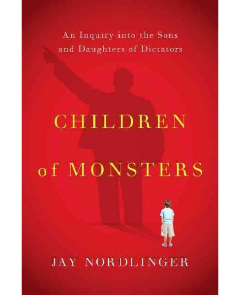 Children of Monsters : An Inquiry into the Sons and Daughters of Dictators (Reprint) (Paperback) (Jay - image 1 of 1