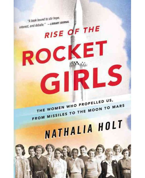 Rise of the Rocket Girls : The Women Who Propelled Us, from Missiles to the Moon to Mars (Reprint) - image 1 of 1