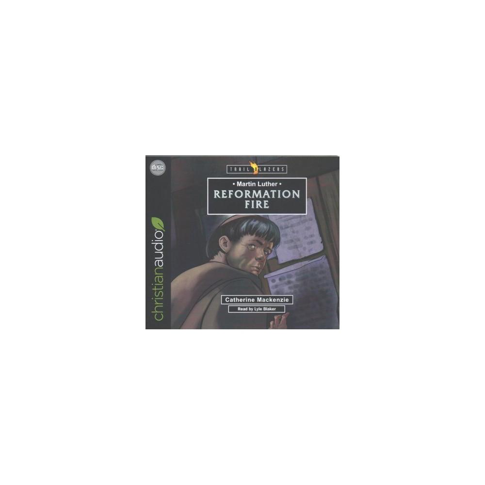 Martin Luther : Reformation Fire (Unabridged) (CD/Spoken Word) (Catherine Mackenzie)